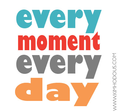 Every Moment, Every Day